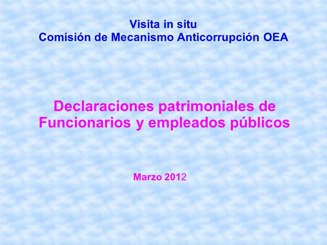 Visita in situ Comisión de Mecanismo Anticorrupción OEA Declaraciones patrimoniales de Funcionarios y empleados públicos Marzo 2012