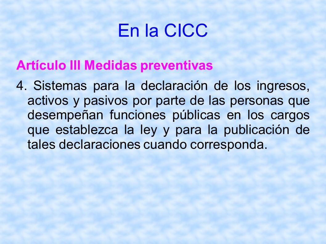 En la CICC Artículo III Medidas preventivas 4. Sistemas para la declaración de los ingresos, activos y pasivos por parte de las personas que desempeña
