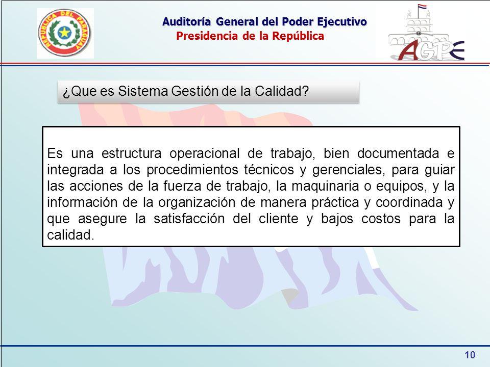 10 Auditoría General del Poder Ejecutivo Presidencia de la República ¿Que es Sistema Gestión de la Calidad? Es una estructura operacional de trabajo,