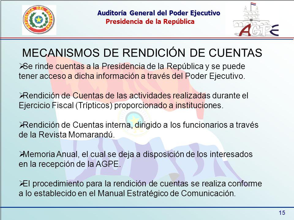 15 Auditoría General del Poder Ejecutivo Presidencia de la República MECANISMOS DE RENDICIÓN DE CUENTAS Se rinde cuentas a la Presidencia de la Repúbl