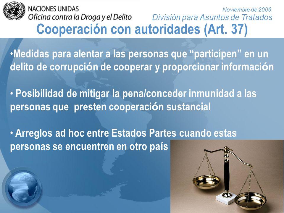División para Asuntos de Tratados Noviembre de 2006 Cooperación con autoridades (Art. 37) Medidas para alentar a las personas que participen en un del