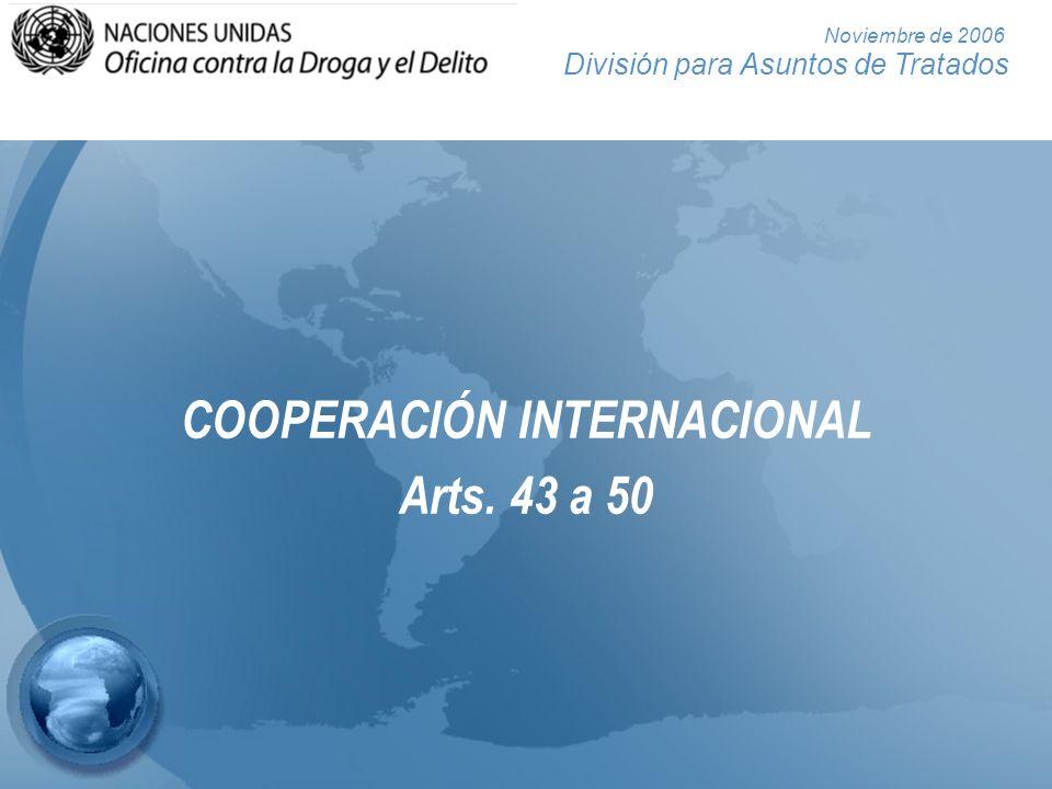 División para Asuntos de Tratados Noviembre de 2006 COOPERACIÓN INTERNACIONAL Arts. 43 a 50