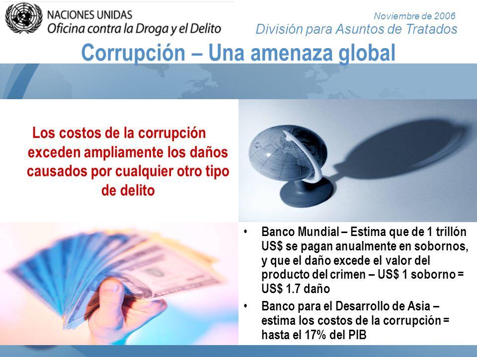 División para Asuntos de Tratados Noviembre de 2006 Corrupción – Una amenaza global Los costos de la corrupción exceden ampliamente los daños causados