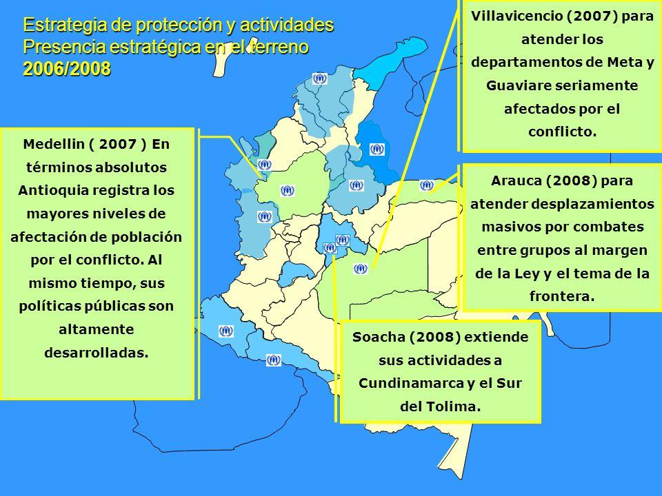 Estrategia de protección y actividades Presencia estratégica en el terreno 2006/2008 Villavicencio (2007) para atender los departamentos de Meta y Guaviare seriamente afectados por el conflicto.