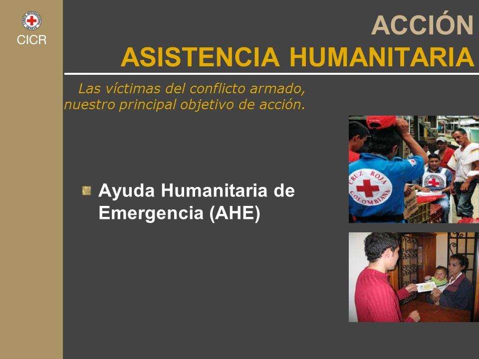 Las víctimas del conflicto armado, nuestro principal objetivo de acción. ACCIÓN ASISTENCIA HUMANITARIA Ayuda Humanitaria de Emergencia (AHE)