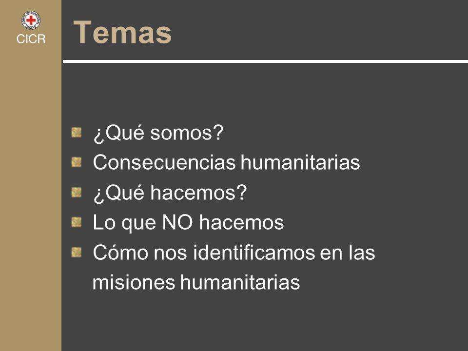 Temas ¿Qué somos? Consecuencias humanitarias ¿Qué hacemos? Lo que NO hacemos Cómo nos identificamos en las misiones humanitarias
