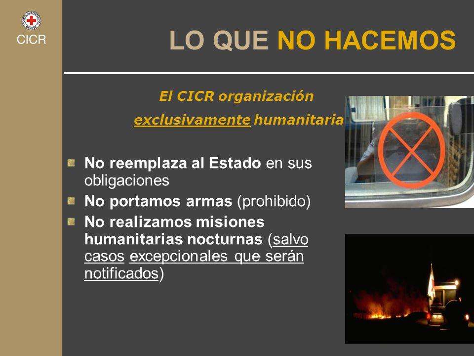 No reemplaza al Estado en sus obligaciones No portamos armas (prohibido) No realizamos misiones humanitarias nocturnas (salvo casos excepcionales que