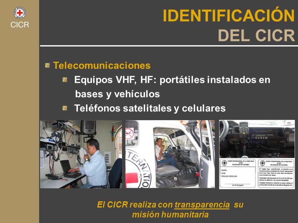 El CICR realiza con transparencia su misión humanitaria IDENTIFICACIÓN DEL CICR Telecomunicaciones Equipos VHF, HF: portátiles instalados en bases y v