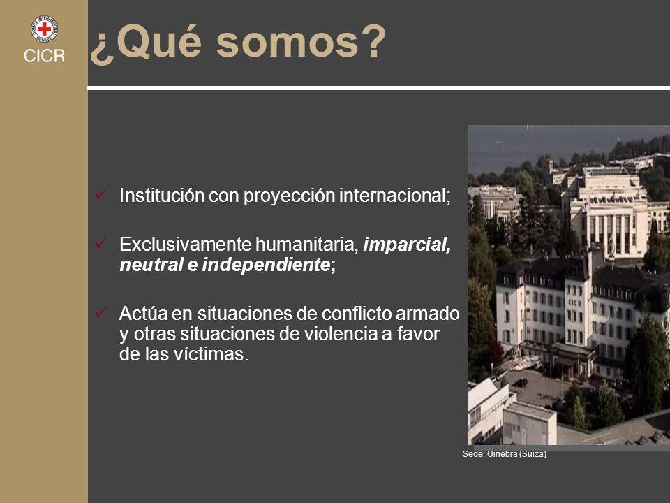 Sede: Ginebra (Suiza) ¿Qué somos? Institución con proyección internacional; Exclusivamente humanitaria, imparcial, neutral e independiente; Actúa en s