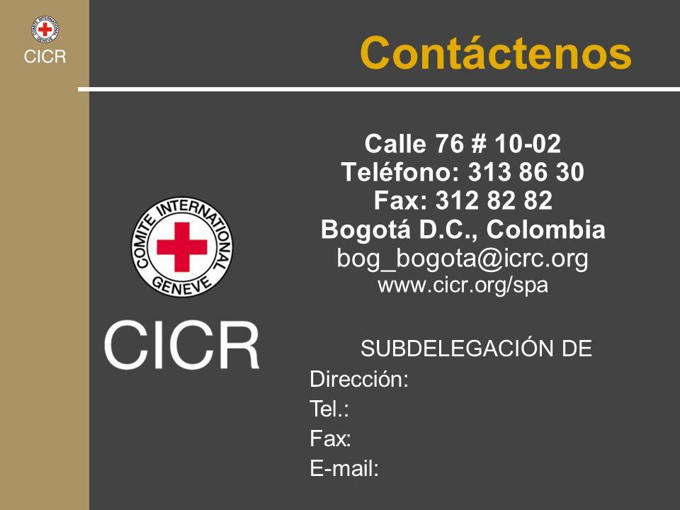 Contáctenos Calle 76 # 10-02 Teléfono: 313 86 30 Fax: 312 82 82 Bogotá D.C., Colombia bog_bogota@icrc.org www.cicr.org/spa SUBDELEGACIÓN DE Dirección:
