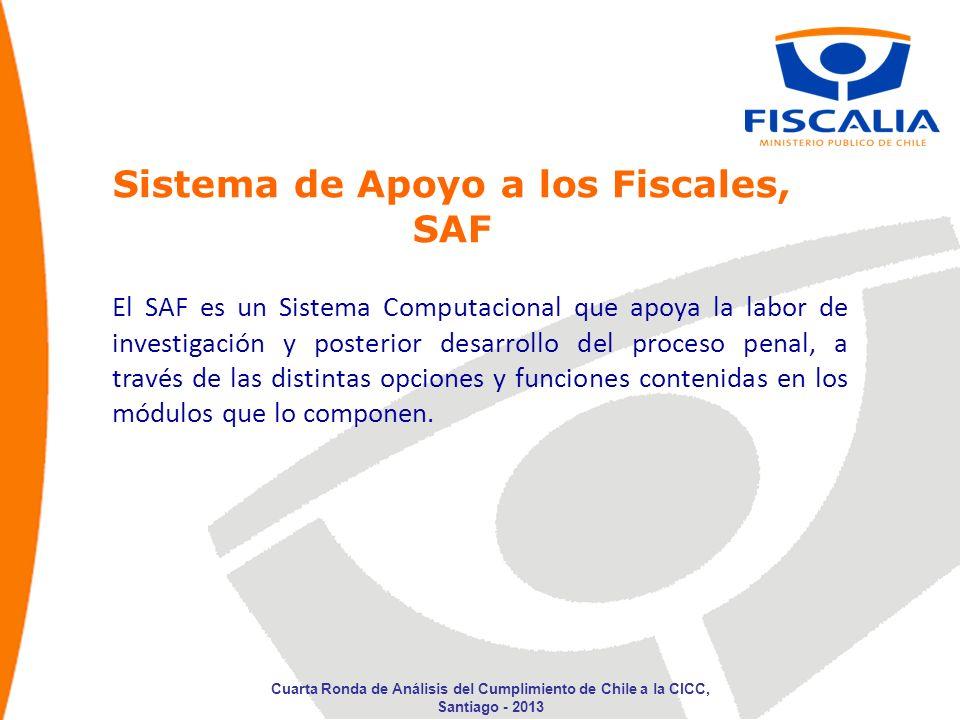 Sistema de Apoyo a los Fiscales, SAF El SAF es un Sistema Computacional que apoya la labor de investigación y posterior desarrollo del proceso penal,