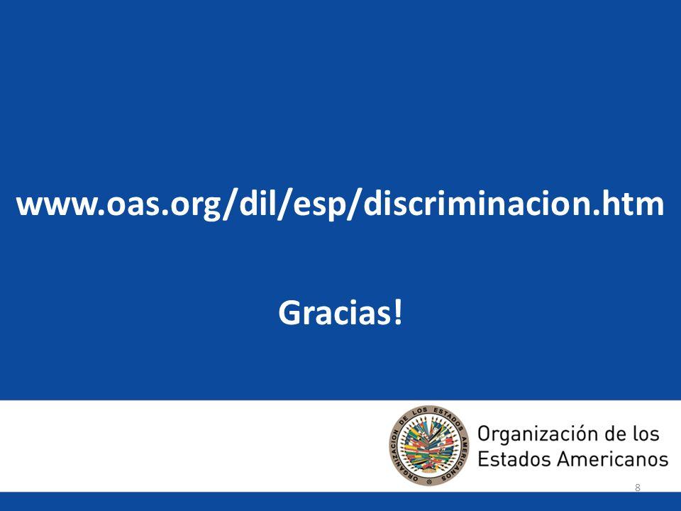 88 www.oas.org/dil/esp/discriminacion.htm Gracias! 8