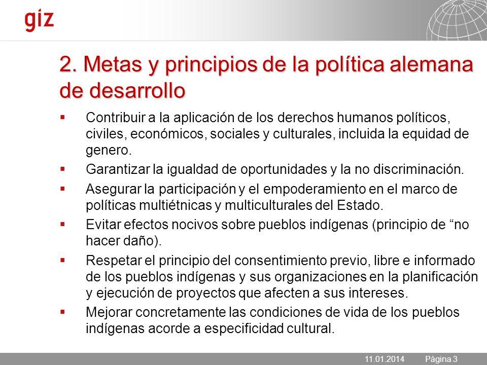 11.01.2014 Seite 3 Página 3 2. Metas y principios de la política alemana de desarrollo 11.01.2014 Contribuir a la aplicación de los derechos humanos p