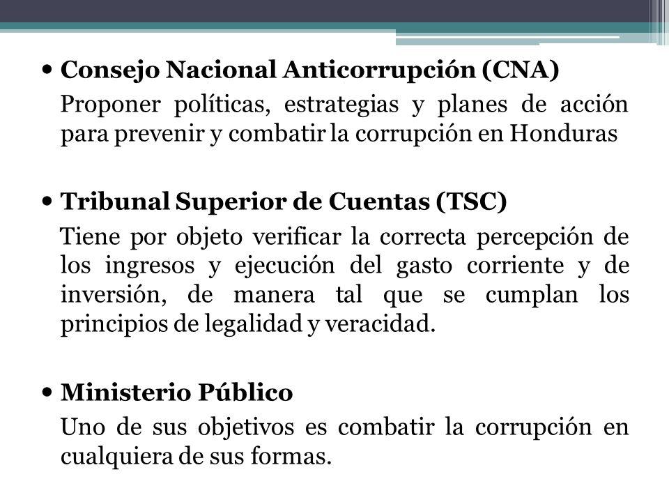 Consejo Nacional Anticorrupción (CNA) Proponer políticas, estrategias y planes de acción para prevenir y combatir la corrupción en Honduras Tribunal S