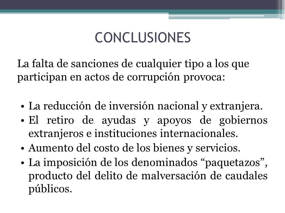 CONCLUSIONES La falta de sanciones de cualquier tipo a los que participan en actos de corrupción provoca: La reducción de inversión nacional y extranj
