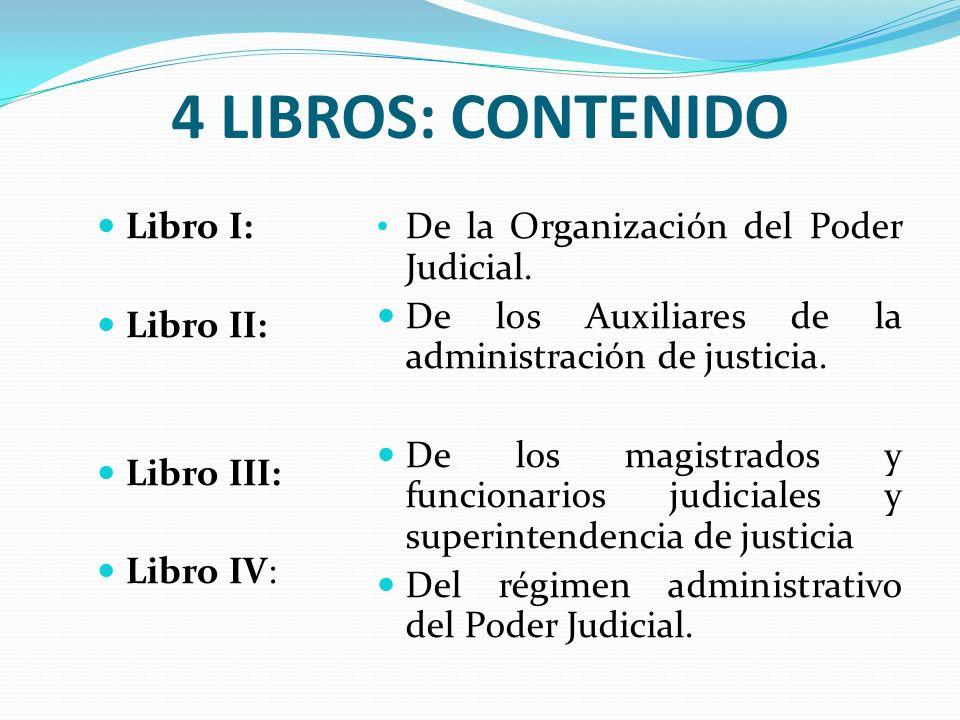 4 LIBROS: CONTENIDO Libro I: Libro II: Libro III: Libro IV: De la Organización del Poder Judicial. De los Auxiliares de la administración de justicia.