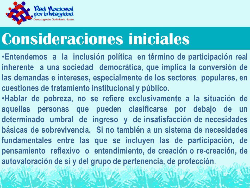 Consideraciones iniciales Entendemos a la inclusión política en término de participación real inherente a una sociedad democrática, que implica la conversión de las demandas e intereses, especialmente de los sectores populares, en cuestiones de tratamiento institucional y público.