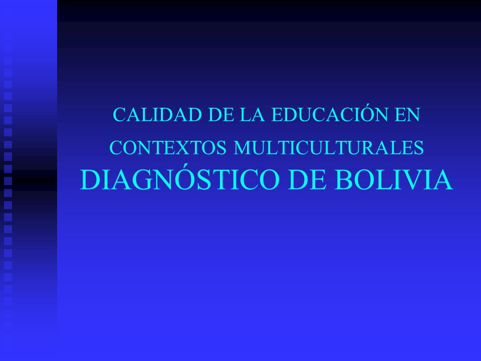 CALIDAD DE LA EDUCACIÓN EN CONTEXTOS MULTICULTURALES DIAGNÓSTICO DE BOLIVIA