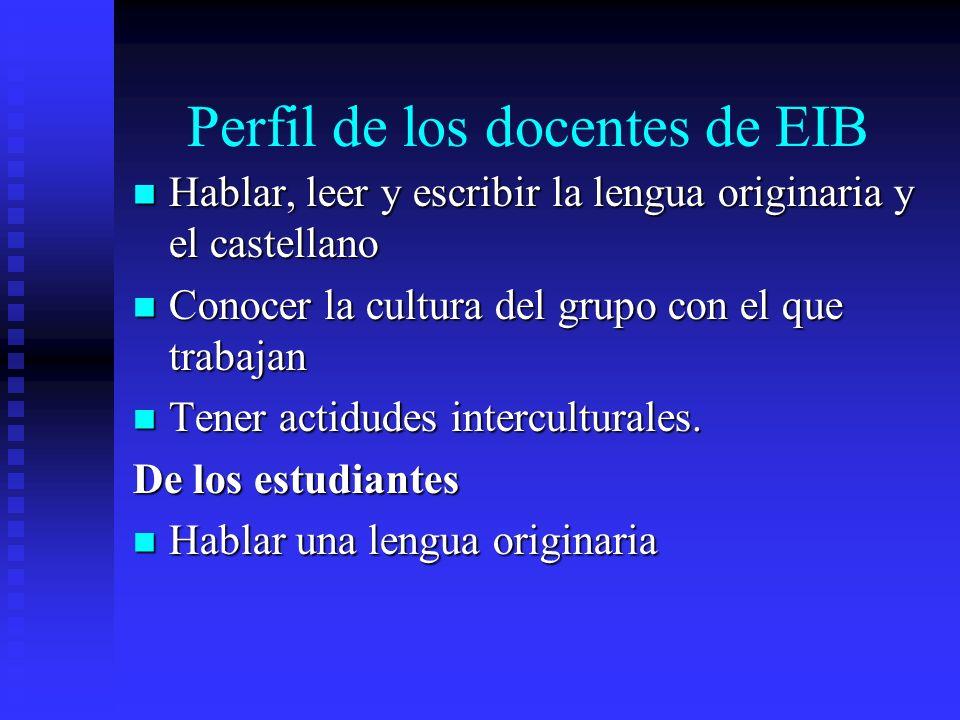 Perfil de los docentes de EIB Hablar, leer y escribir la lengua originaria y el castellano Hablar, leer y escribir la lengua originaria y el castellan