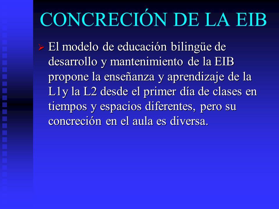 CONCRECIÓN DE LA EIB El modelo de educación bilingüe de desarrollo y mantenimiento de la EIB propone la enseñanza y aprendizaje de la L1y la L2 desde