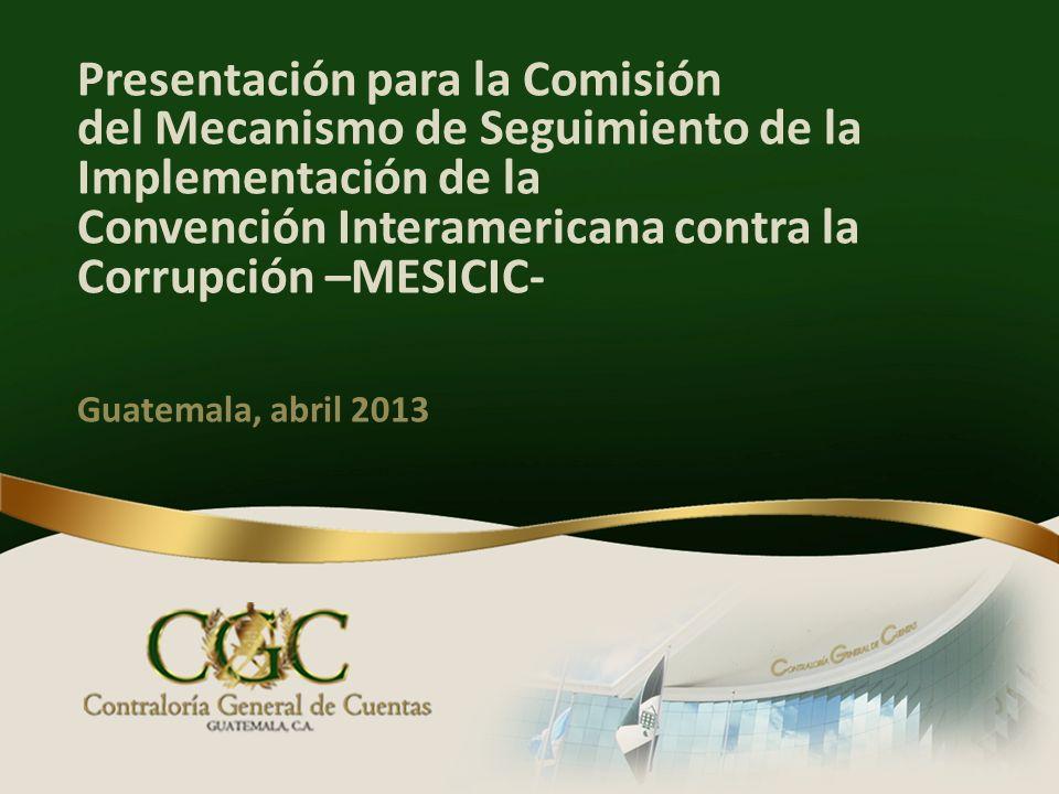 Presentación para la Comisión del Mecanismo de Seguimiento de la Implementación de la Convención Interamericana contra la Corrupción –MESICIC- Guatema