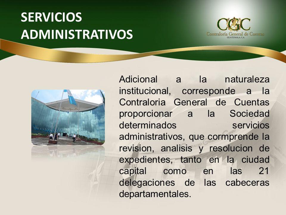 SERVICIOS ADMINISTRATIVOS Adicional a la naturaleza institucional, corresponde a la Contraloria General de Cuentas proporcionar a la Sociedad determin