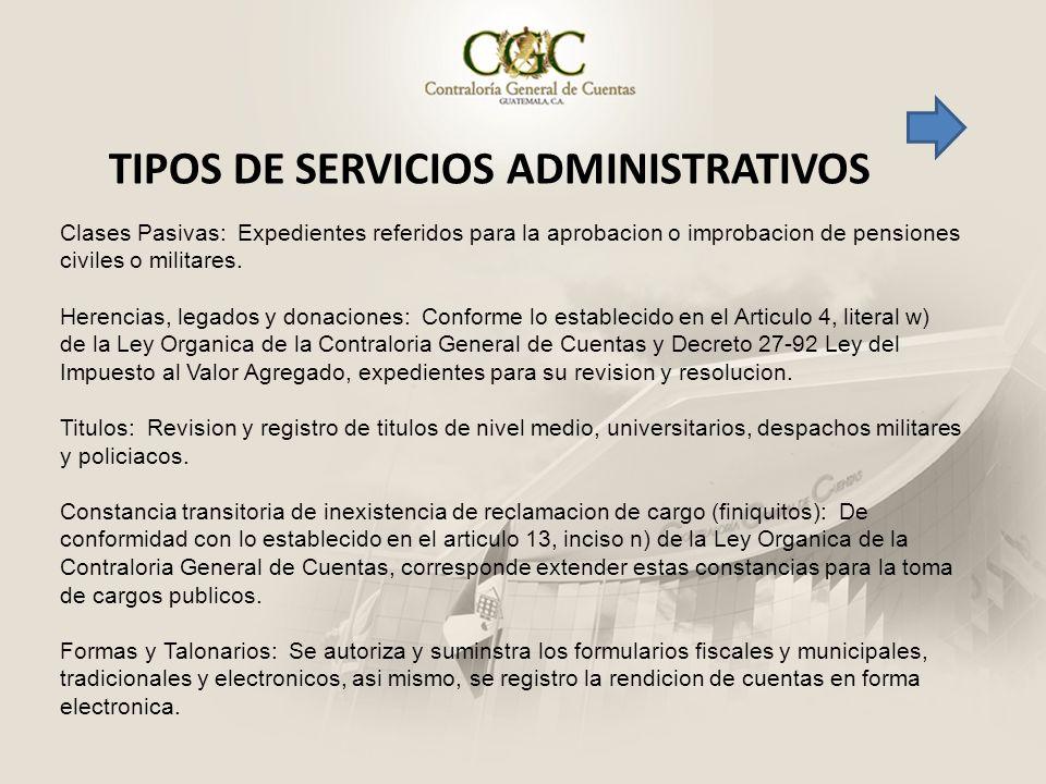 TIPOS DE SERVICIOS ADMINISTRATIVOS Clases Pasivas: Expedientes referidos para la aprobacion o improbacion de pensiones civiles o militares. Herencias,