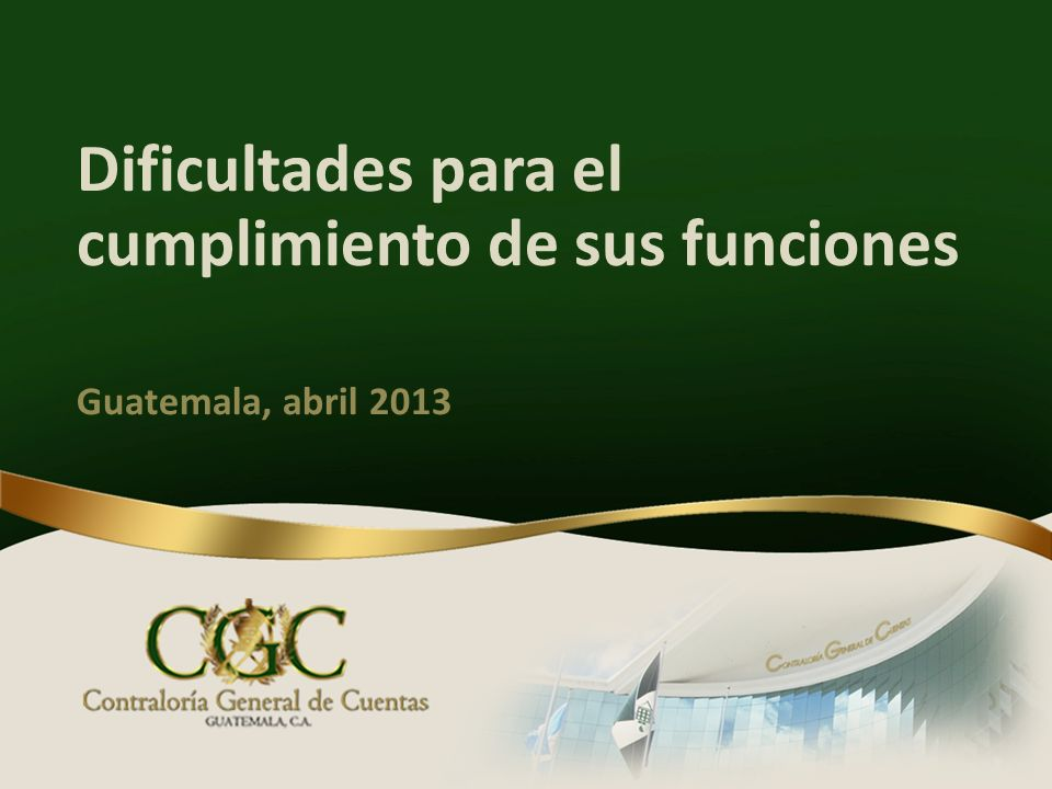 Dificultades para el cumplimiento de sus funciones Guatemala, abril 2013