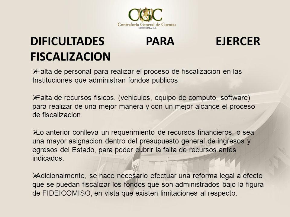 DIFICULTADES PARA EJERCER FISCALIZACION Falta de personal para realizar el proceso de fiscalizacion en las Instituciones que administran fondos public