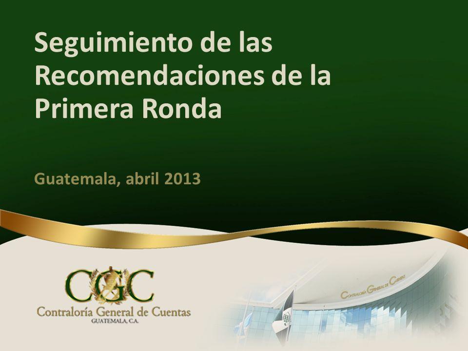 Seguimiento de las Recomendaciones de la Primera Ronda Guatemala, abril 2013