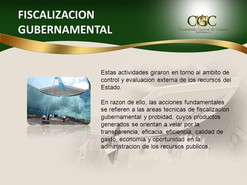 FISCALIZACION GUBERNAMENTAL Estas actividades giraron en torno al ambito de control y evaluacion externa de los recursos del Estado. En razon de ello,