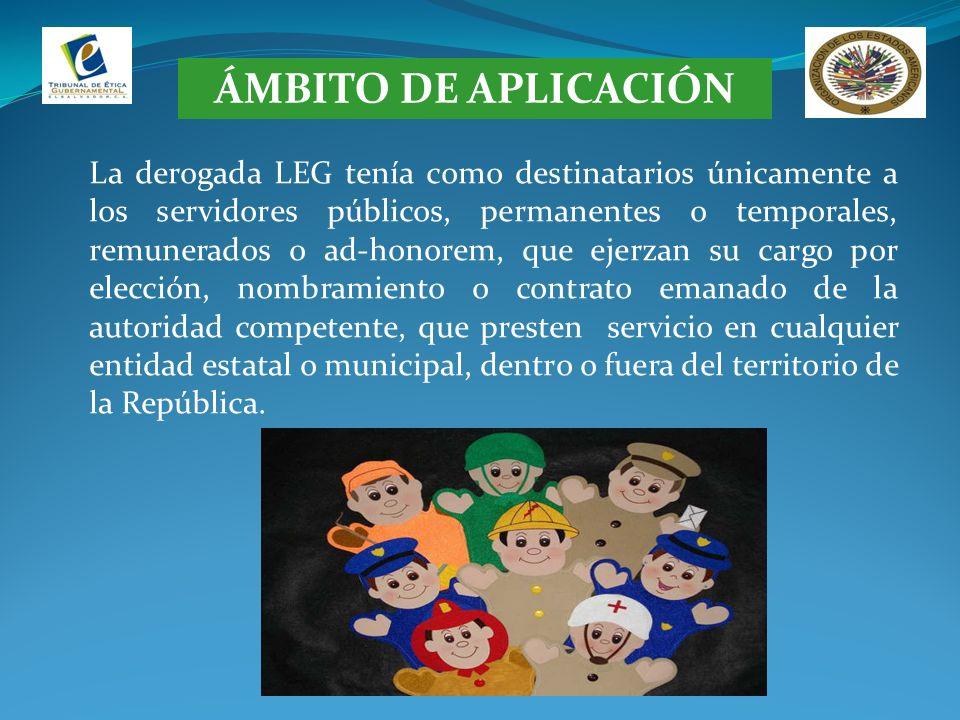 ÁMBITO DE APLICACIÓN La derogada LEG tenía como destinatarios únicamente a los servidores públicos, permanentes o temporales, remunerados o ad-honorem
