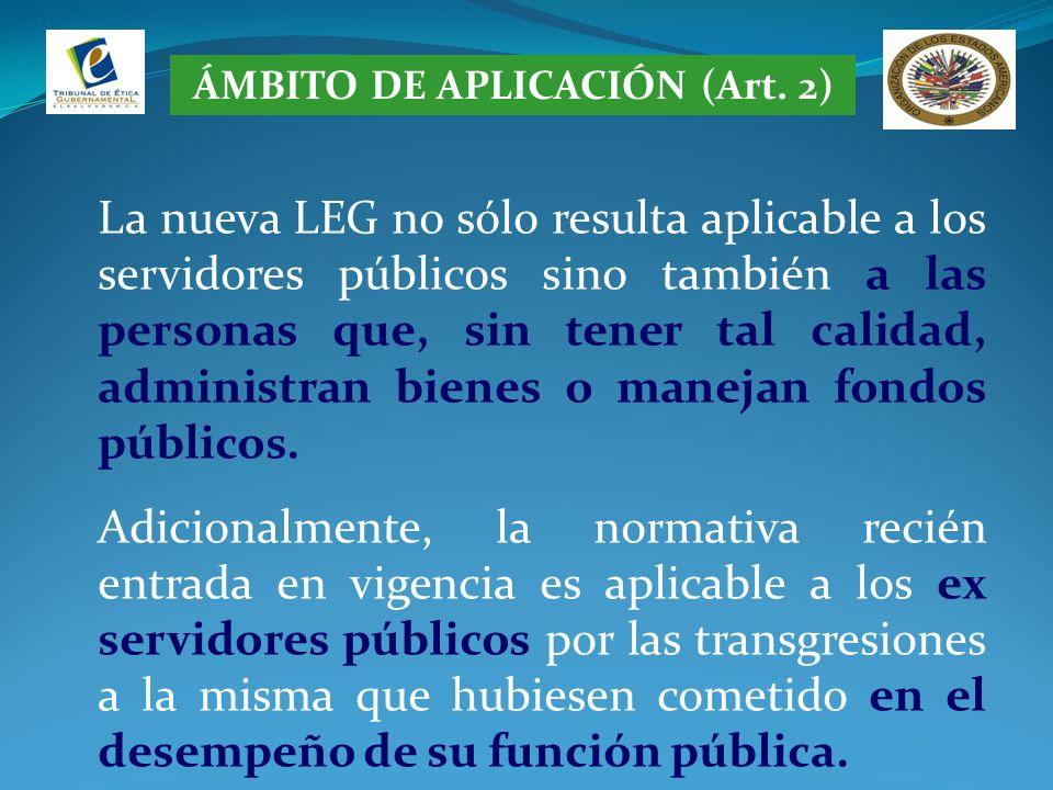 ÁMBITO DE APLICACIÓN (Art. 2) La nueva LEG no sólo resulta aplicable a los servidores públicos sino también a las personas que, sin tener tal calidad,