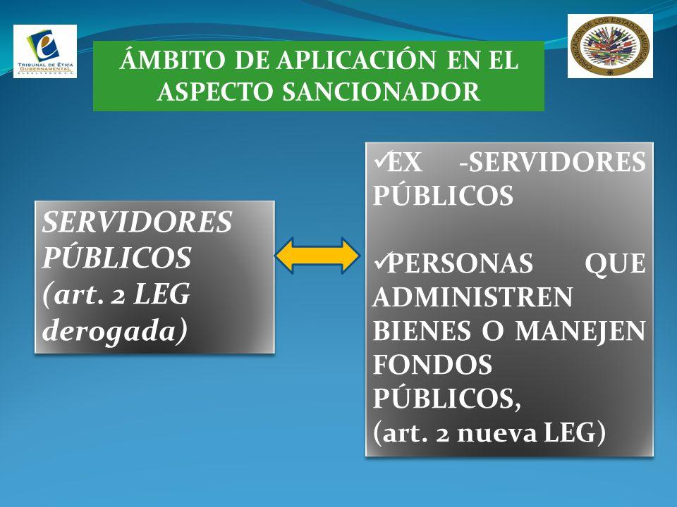 ÁMBITO DE APLICACIÓN EN EL ASPECTO SANCIONADOR SERVIDORES PÚBLICOS (art. 2 LEG derogada) SERVIDORES PÚBLICOS (art. 2 LEG derogada) EX -SERVIDORES PÚBL
