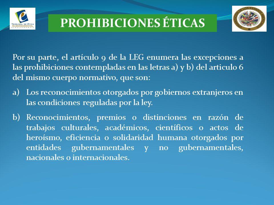 PROHIBICIONES ÉTICAS Por su parte, el artículo 9 de la LEG enumera las excepciones a las prohibiciones contempladas en las letras a) y b) del articulo