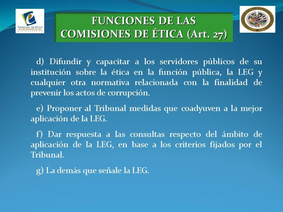 FUNCIONES DE LAS COMISIONES DE ÉTICA (Art. 27) d) Difundir y capacitar a los servidores públicos de su institución sobre la ética en la función públic