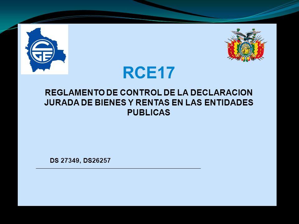 RCE17 REGLAMENTO DE CONTROL DE LA DECLARACION JURADA DE BIENES Y RENTAS EN LAS ENTIDADES PUBLICAS DS 27349, DS26257