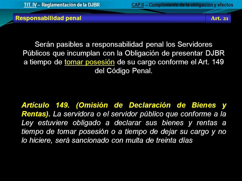 Responsabilidad penal Art. 21 CAP.II – Cumplimiento de la obligación y efectosTIT. IV – Reglamentación de la DJBR Serán pasibles a responsabilidad pen