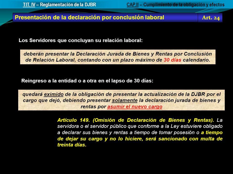 Presentación de la declaración por conclusión laboral Art. 24 CAP.II – Cumplimiento de la obligación y efectosTIT. IV – Reglamentación de la DJBR debe