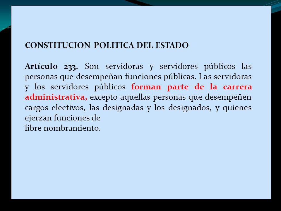 CONSTITUCION POLITICA DEL ESTADO Artículo 233. Son servidoras y servidores públicos las personas que desempeñan funciones públicas. Las servidoras y l