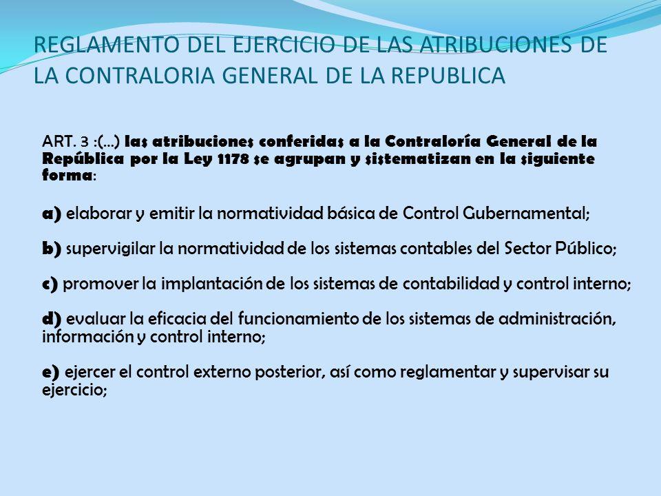 REGLAMENTO DEL EJERCICIO DE LAS ATRIBUCIONES DE LA CONTRALORIA GENERAL DE LA REPUBLICA ART. 3 :(…) las atribuciones conferidas a la Contraloría Genera