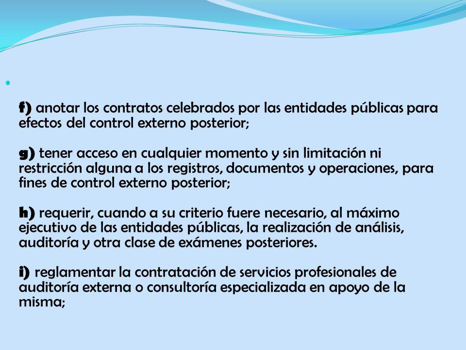 f) anotar los contratos celebrados por las entidades públicas para efectos del control externo posterior; g) tener acceso en cualquier momento y sin l