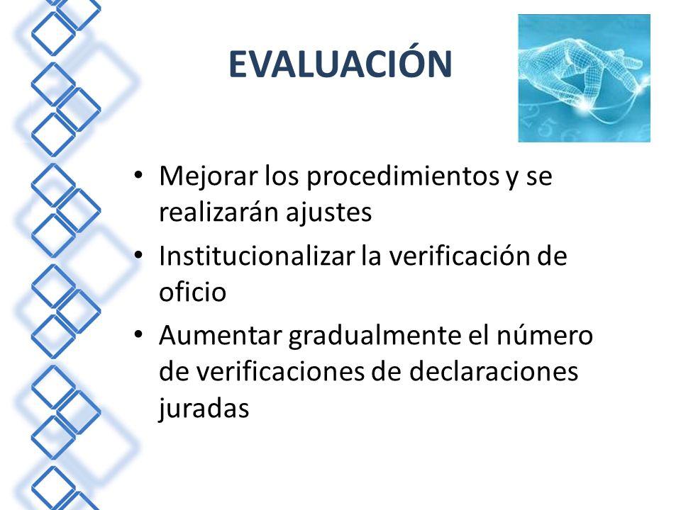 EVALUACIÓN Mejorar los procedimientos y se realizarán ajustes Institucionalizar la verificación de oficio Aumentar gradualmente el número de verificac