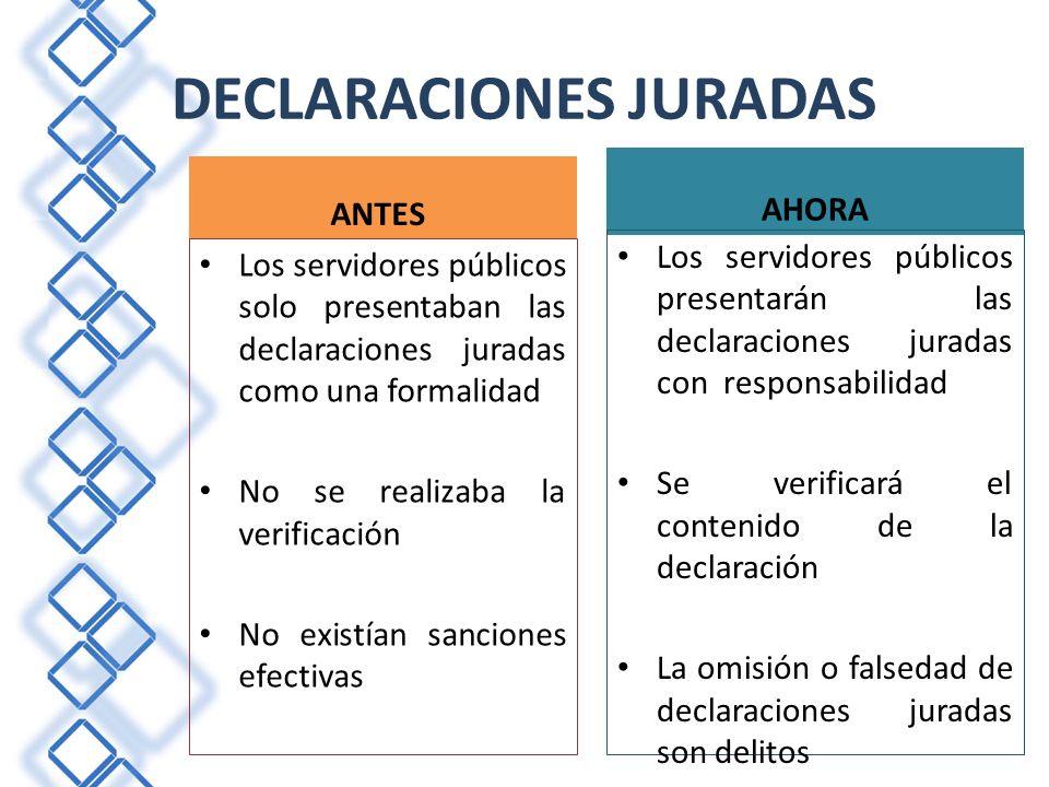 DECLARACIONES JURADAS ANTES Los servidores públicos solo presentaban las declaraciones juradas como una formalidad No se realizaba la verificación No