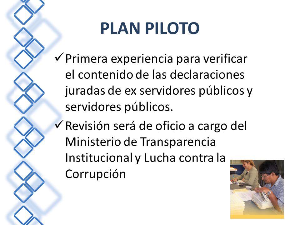 PLAN PILOTO Primera experiencia para verificar el contenido de las declaraciones juradas de ex servidores públicos y servidores públicos. Revisión ser