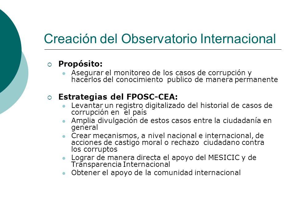 Creación del Observatorio Internacional Propósito: Asegurar el monitoreo de los casos de corrupción y hacerlos del conocimiento publico de manera perm