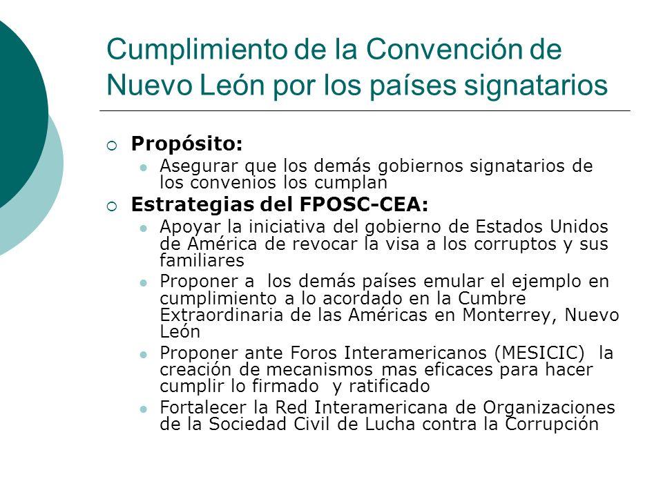 Cumplimiento de la Convención de Nuevo León por los países signatarios Propósito: Asegurar que los demás gobiernos signatarios de los convenios los cu