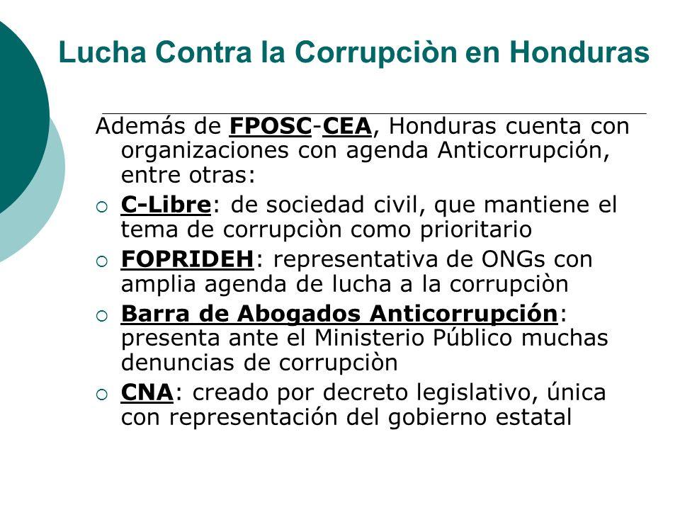 Lucha Contra la Corrupciòn en Honduras Además de FPOSC-CEA, Honduras cuenta con organizaciones con agenda Anticorrupción, entre otras: C-Libre: de soc