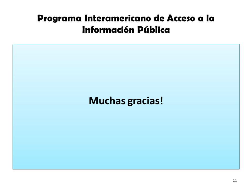 Programa Interamericano de Acceso a la Información Pública Muchas gracias! 11