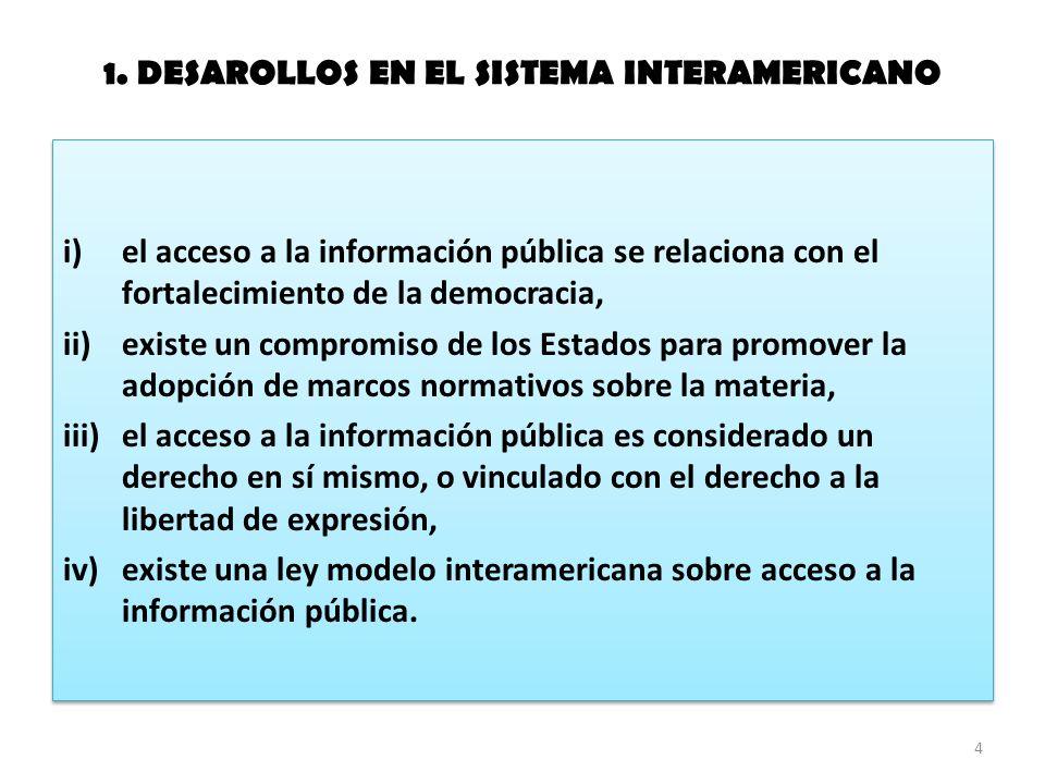1. DESAROLLOS EN EL SISTEMA INTERAMERICANO i)el acceso a la información pública se relaciona con el fortalecimiento de la democracia, ii)existe un com
